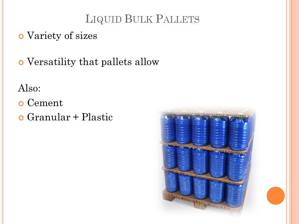 Liquid Bulk Pallets Variety of sizes Versatility that pallets allow