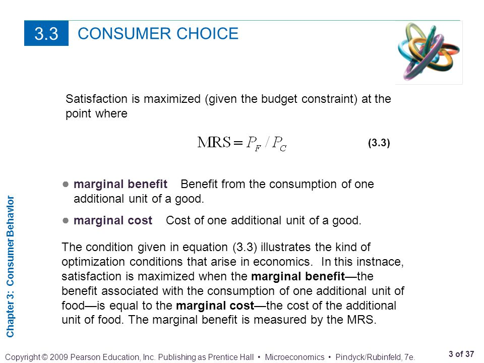 3.3 CONSUMER CHOICE. Satisfaction is maximized (given the budget constraint) at the point where. (3.3)