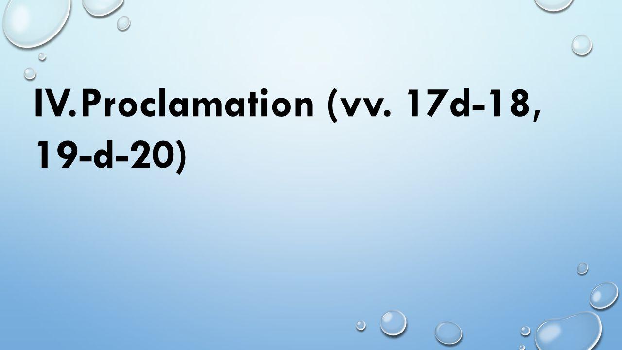 IV. Proclamation (vv. 17d-18, 19-d-20)