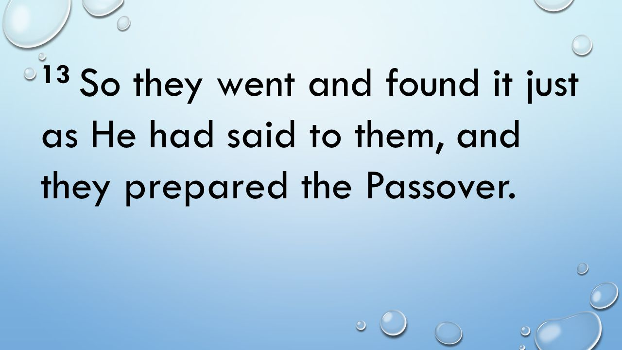 13 So they went and found it just as He had said to them, and they prepared the Passover.