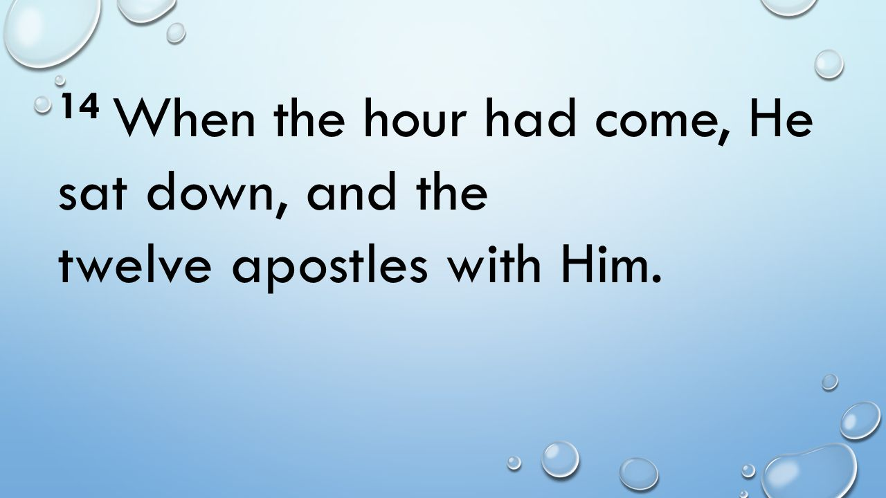 14 When the hour had come, He sat down, and the twelve apostles with Him.