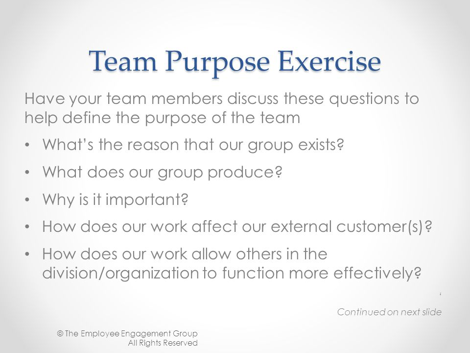 Team Purpose Exercise Have your team members discuss these questions to help define the purpose of the team.