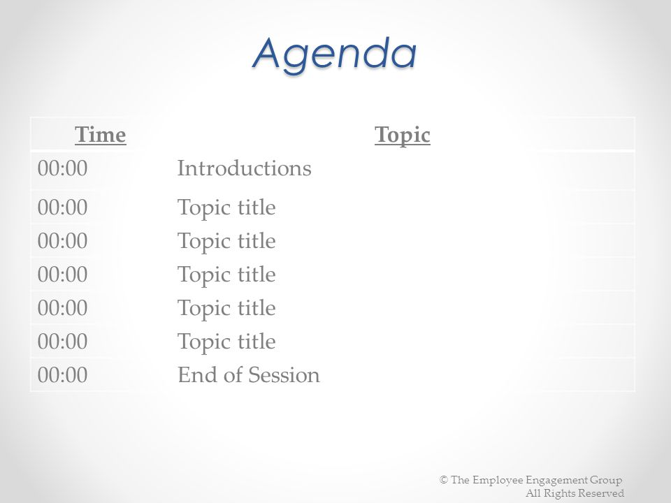 Agenda Time Topic 00:00 Introductions Topic title End of Session
