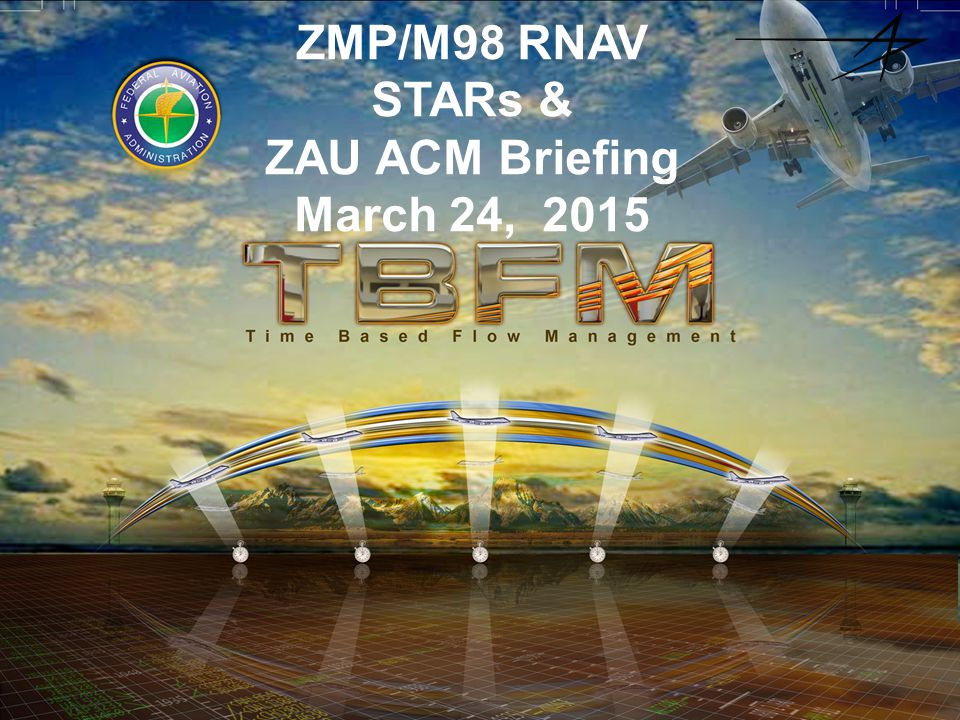 ZMP/M98 RNAV STARs & ZAU ACM Briefing March 24, 2015