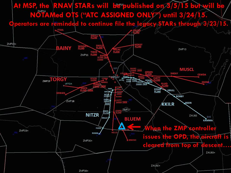 At MSP, the RNAV STARs will be published on 3/5/15 but will be NOTAMed OTS ( ATC ASSIGNED ONLY ) until 3/24/15. Operators are reminded to continue file the legacy STARs through 3/23/15.