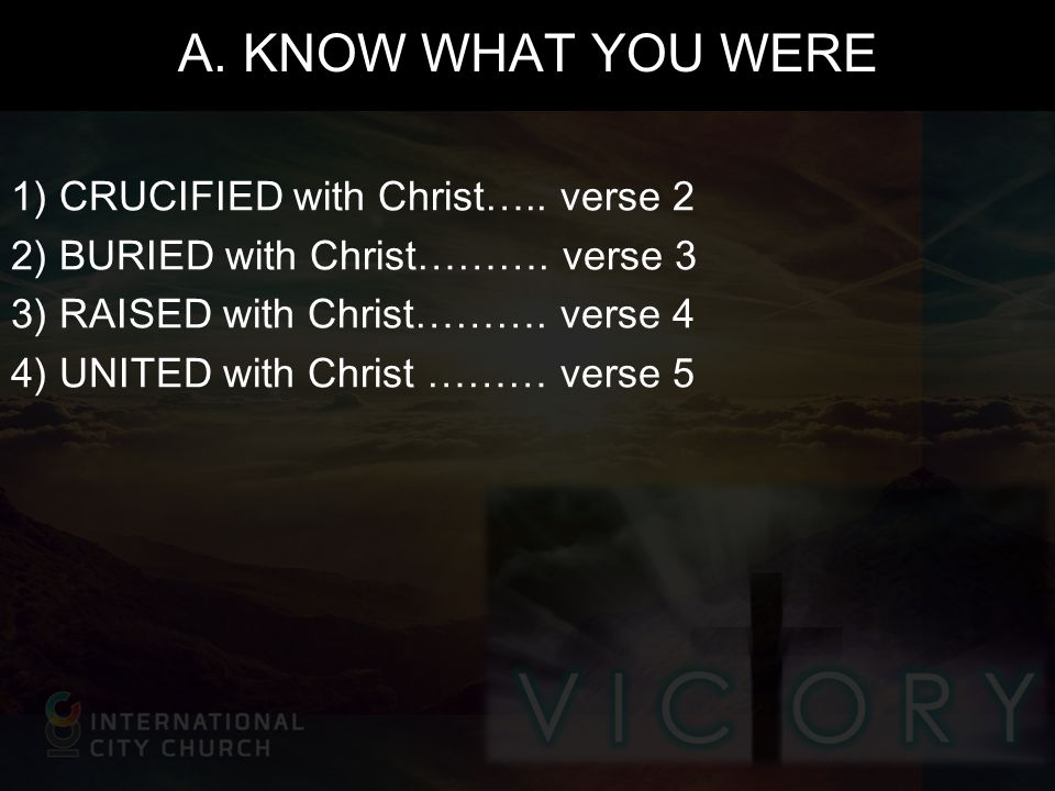 A. KNOW WHAT YOU WERE 1) CRUCIFIED with Christ….. verse 2