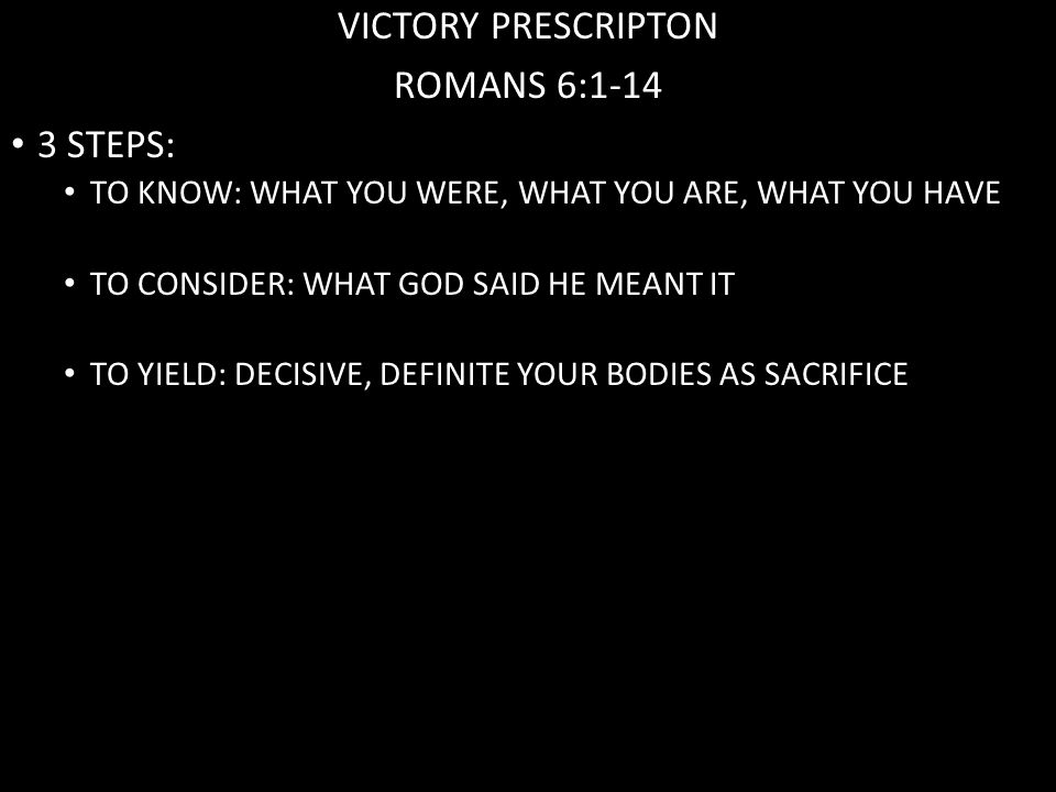 VICTORY PRESCRIPTON ROMANS 6:1-14 3 STEPS: