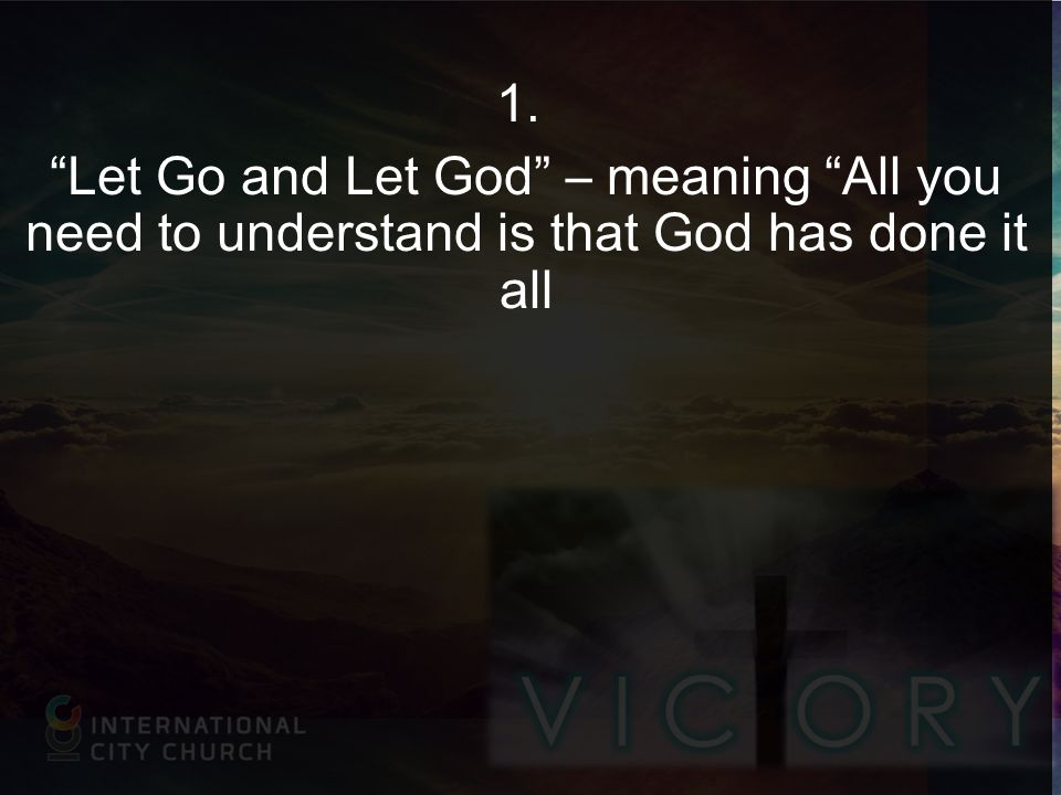 Let Go and Let God – meaning All you need to understand is that God has done it all