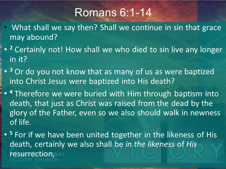 Romans 6:1-14 What shall we say then Shall we continue in sin that grace may abound