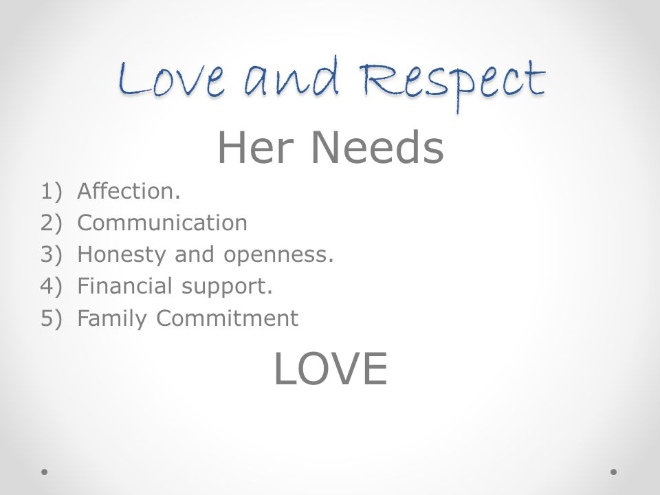 Love and Respect Her Needs LOVE Affection. Communication