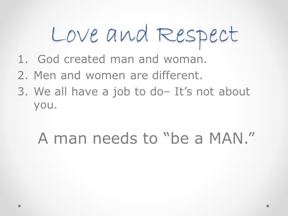 Love and Respect God created man and woman.