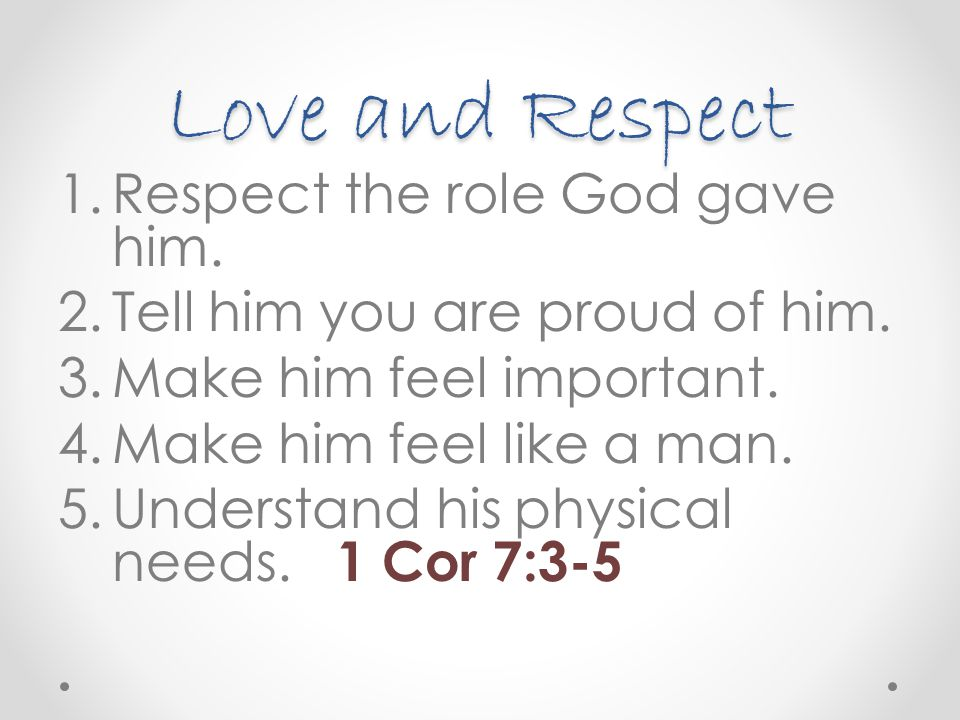 Love and Respect Respect the role God gave him.