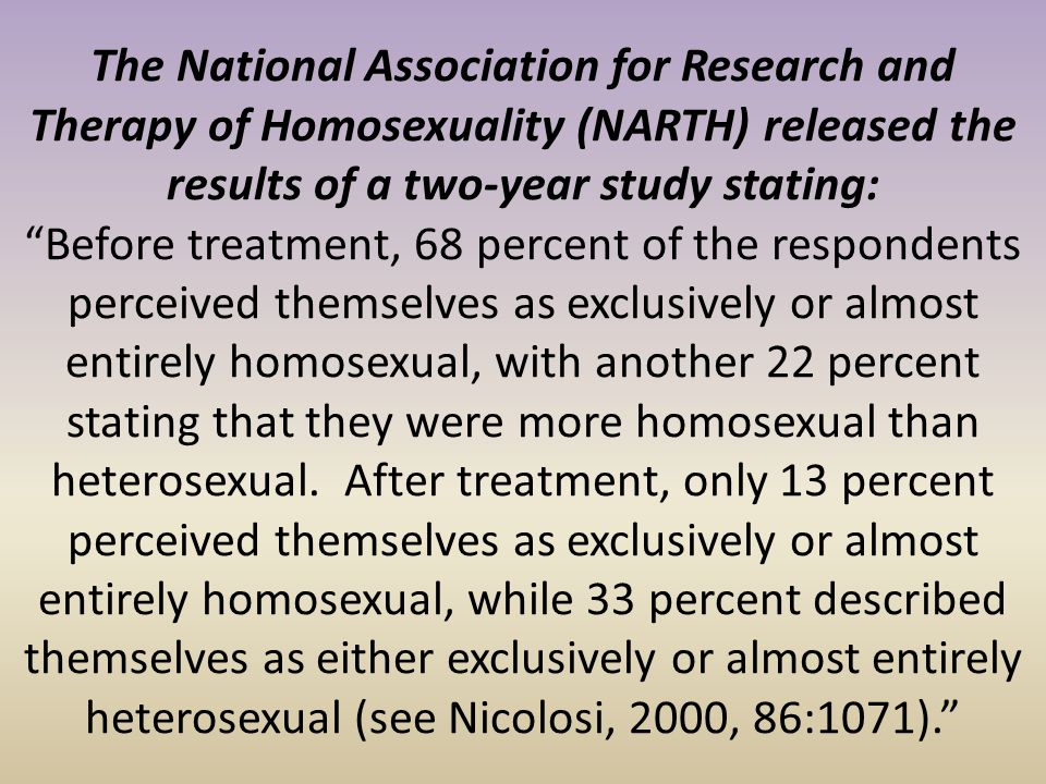 The National Association for Research and Therapy of Homosexuality (NARTH) released the results of a two-year study stating:
