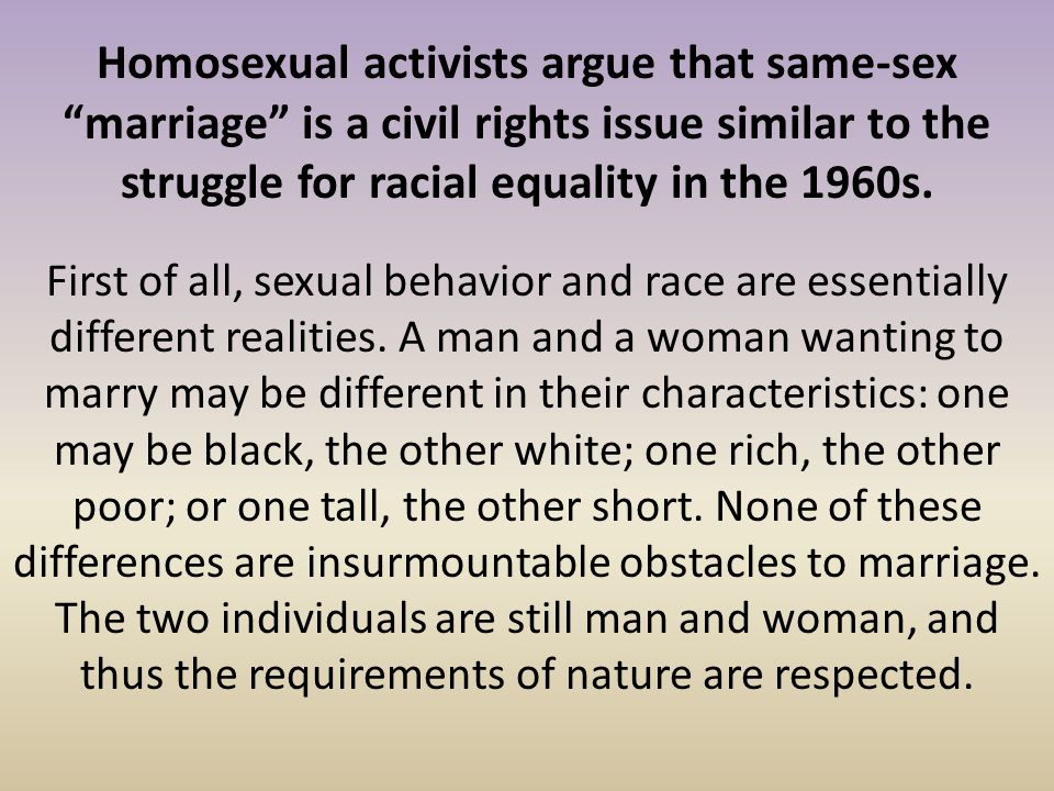 Homosexual activists argue that same-sex marriage is a civil rights issue similar to the struggle for racial equality in the 1960s.