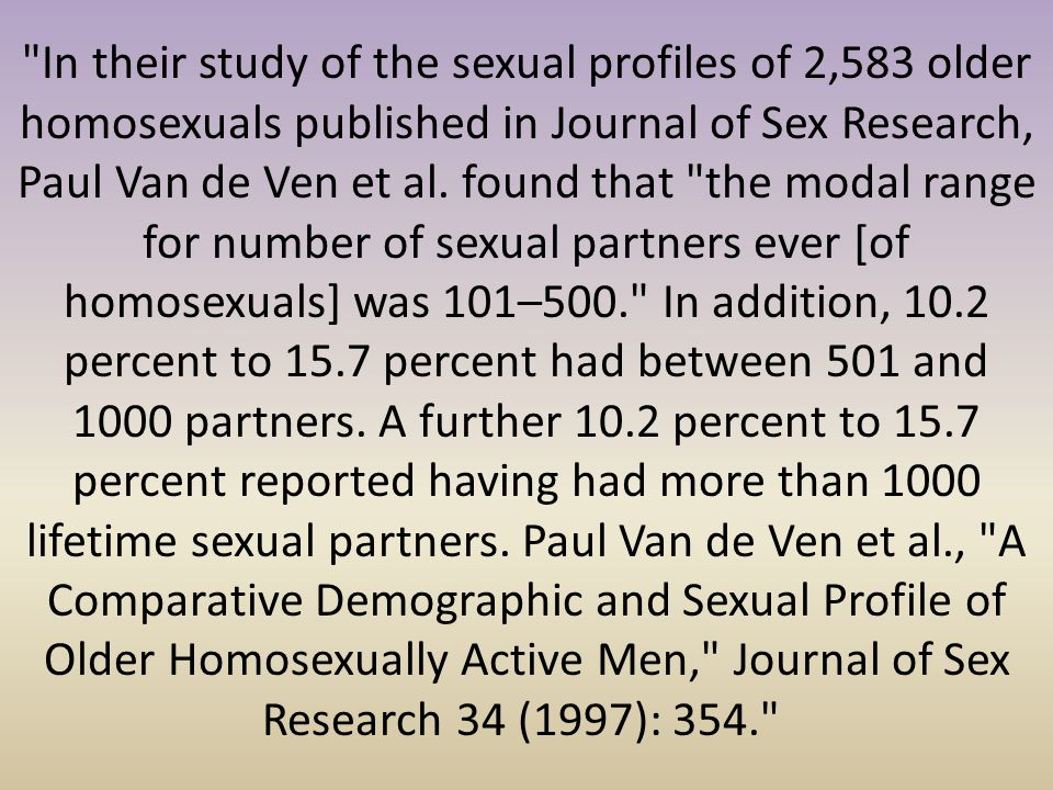 In their study of the sexual profiles of 2,583 older homosexuals published in Journal of Sex Research, Paul Van de Ven et al.