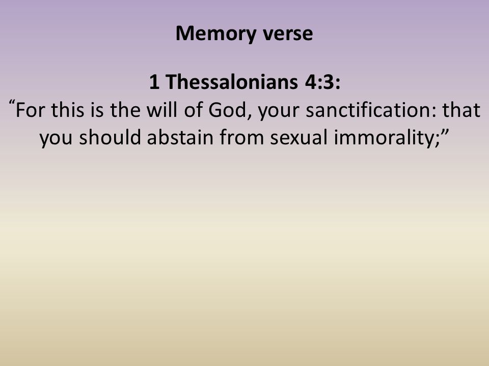 Memory verse 1 Thessalonians 4:3: For this is the will of God, your sanctification: that you should abstain from sexual immorality;
