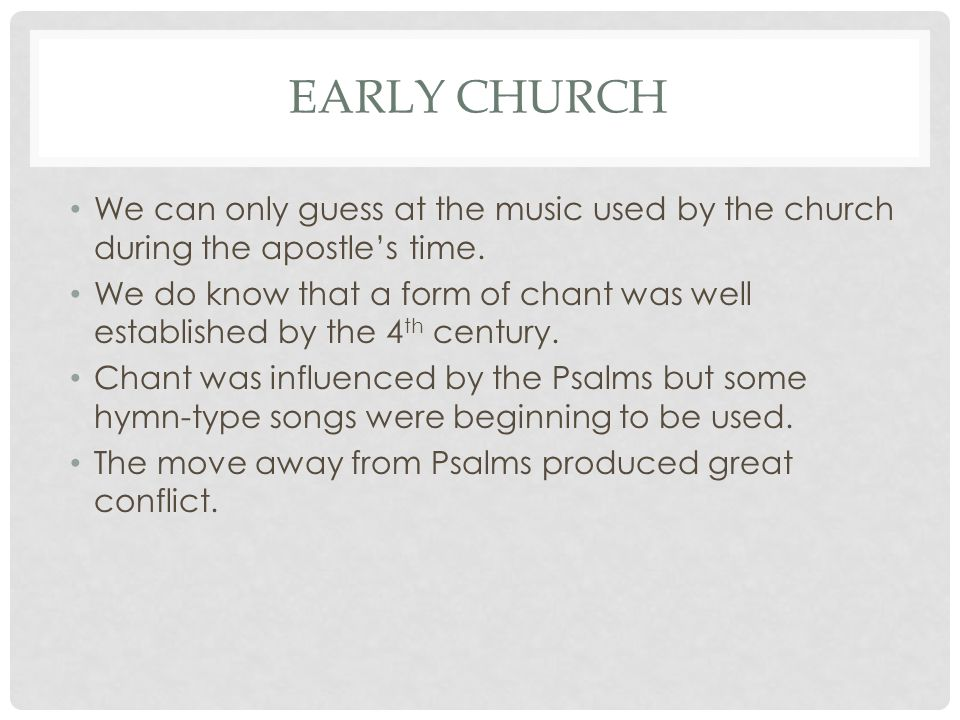 Early church We can only guess at the music used by the church during the apostle's time.