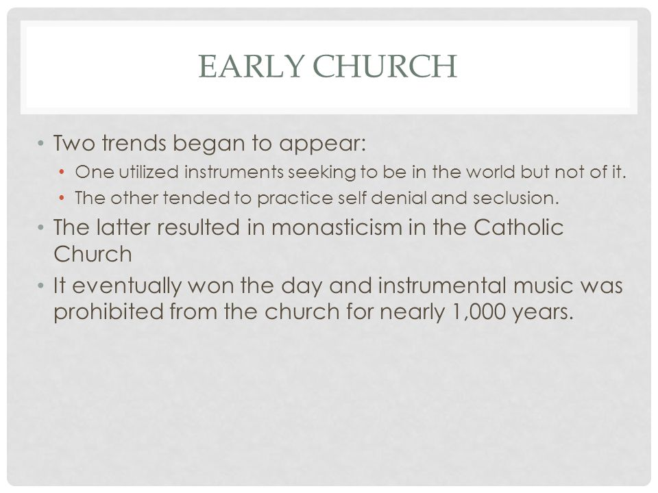 Early church Two trends began to appear: