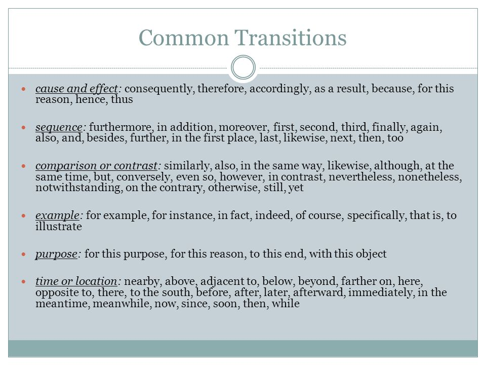 Common Transitions cause and effect: consequently, therefore, accordingly, as a result, because, for this reason, hence, thus.
