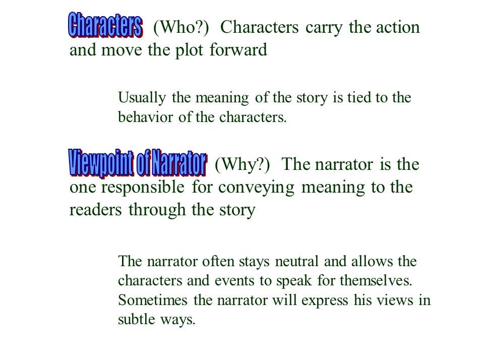 (Who ) Characters carry the action and move the plot forward