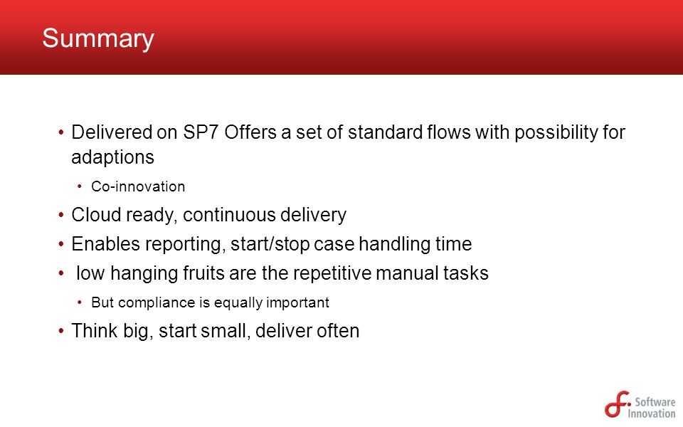 Summary Delivered on SP7 Offers a set of standard flows with possibility for adaptions. Co-innovation.