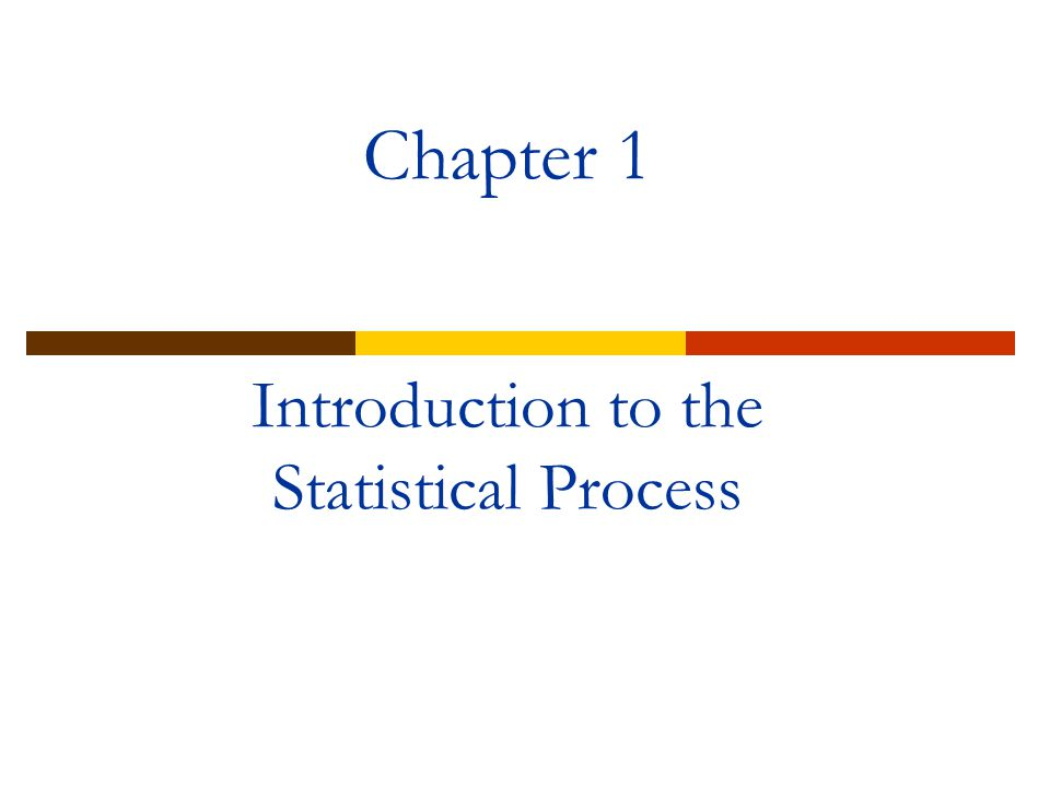 Chapter 1 Introduction to the Statistical Process