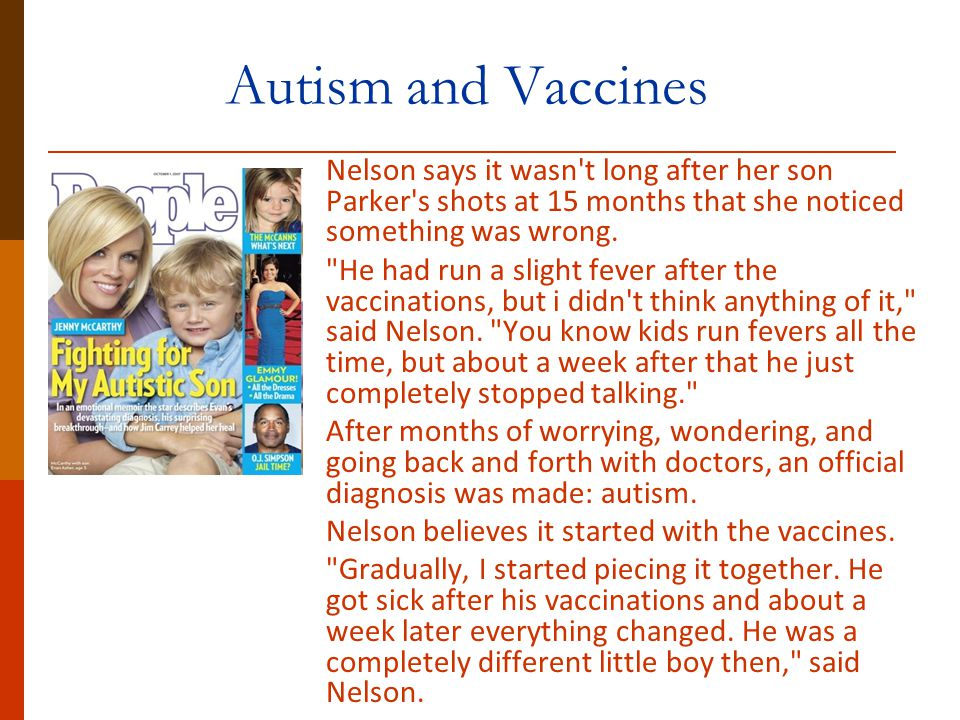 Autism and Vaccines Nelson says it wasn t long after her son Parker s shots at 15 months that she noticed something was wrong.