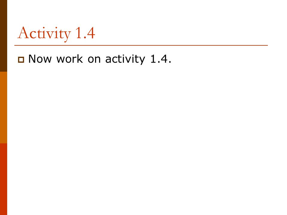 Activity 1.4 Now work on activity 1.4.