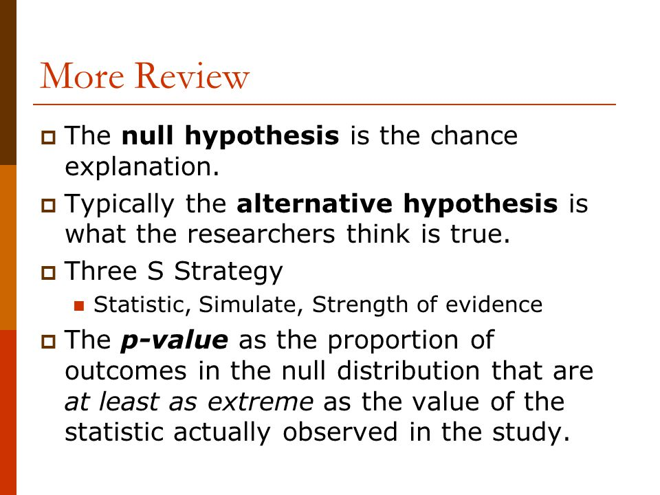 More Review The null hypothesis is the chance explanation.