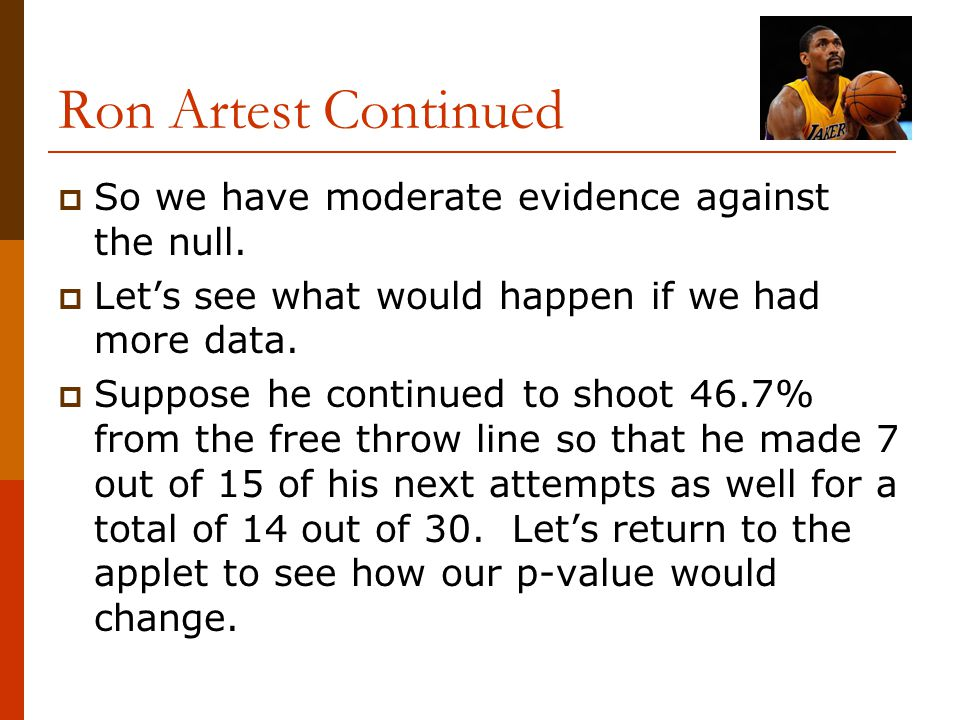 Ron Artest Continued So we have moderate evidence against the null.
