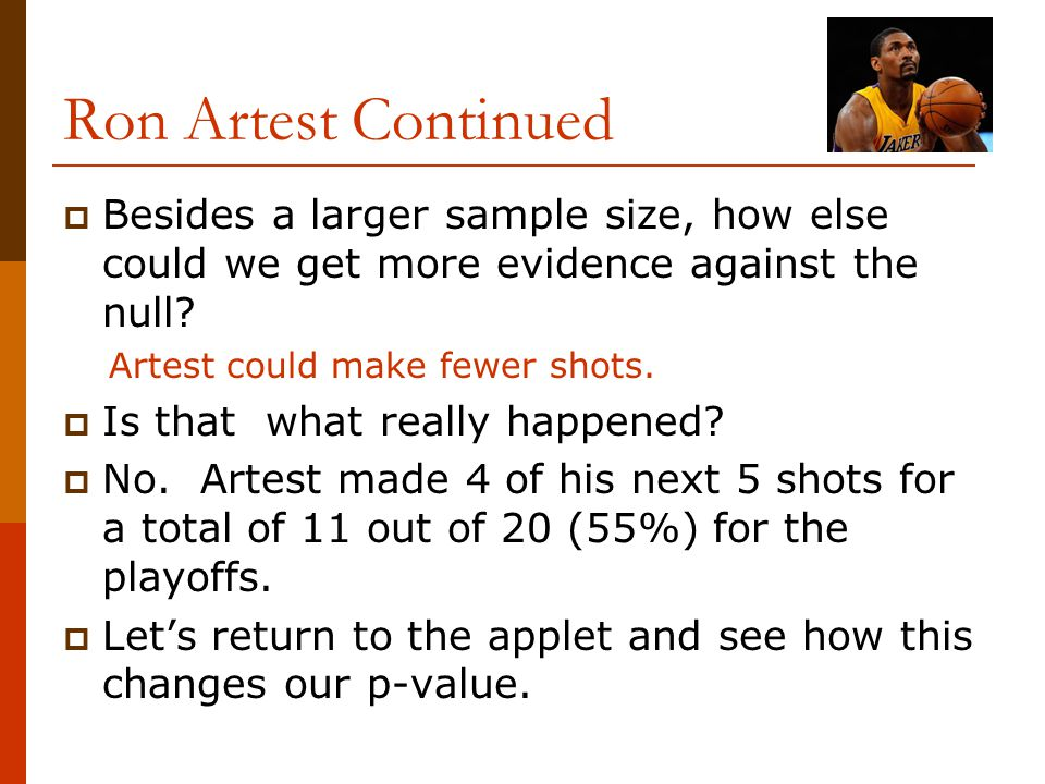 Ron Artest Continued Besides a larger sample size, how else could we get more evidence against the null