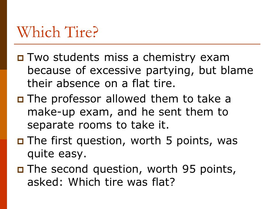 Which Tire Two students miss a chemistry exam because of excessive partying, but blame their absence on a flat tire.
