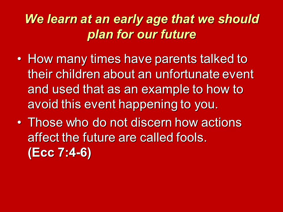 We learn at an early age that we should plan for our future