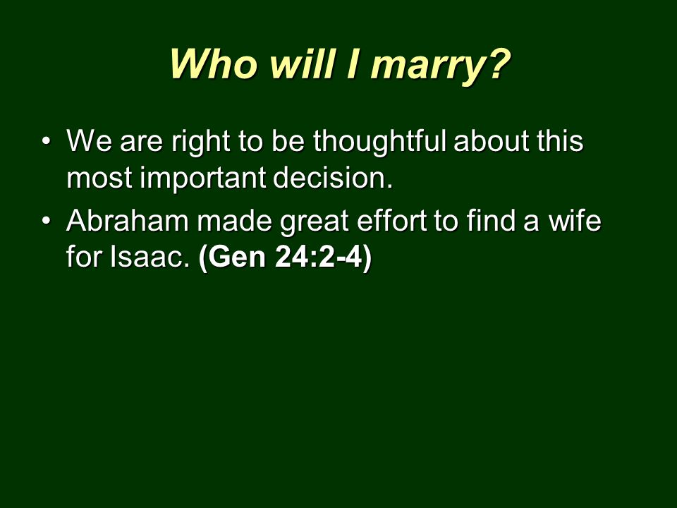 Who will I marry. We are right to be thoughtful about this most important decision.