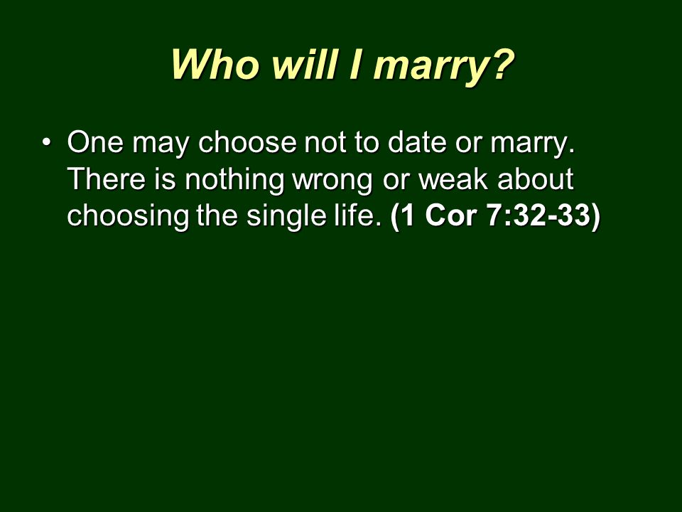 Who will I marry. One may choose not to date or marry.