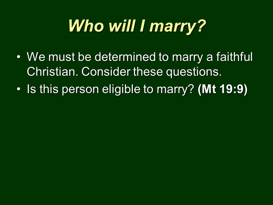 Who will I marry. We must be determined to marry a faithful Christian.