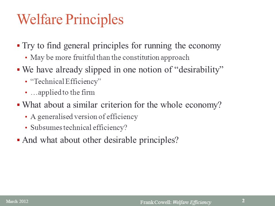 Welfare Principles Try to find general principles for running the economy. May be more fruitful than the constitution approach.