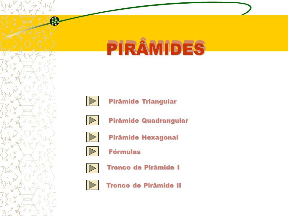 PIRÂMIDES Pirâmide Triangular Pirâmide Quadrangular Pirâmide Hexagonal