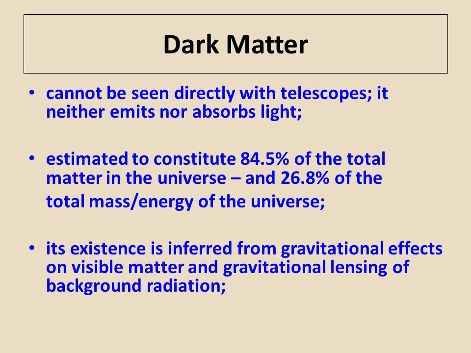 Dark Matter cannot be seen directly with telescopes; it neither emits nor absorbs light;