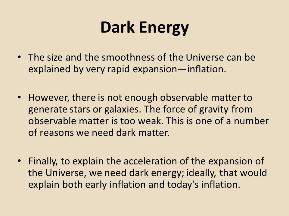 Dark Energy The size and the smoothness of the Universe can be explained by very rapid expansion—inflation.