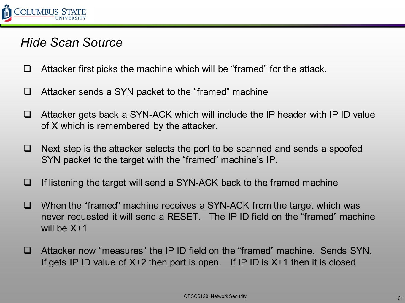 Hide Scan Source Attacker first picks the machine which will be framed for the attack. Attacker sends a SYN packet to the framed machine.