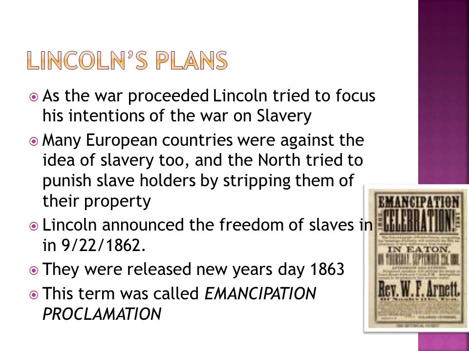 Lincoln's plans As the war proceeded Lincoln tried to focus his intentions of the war on Slavery.