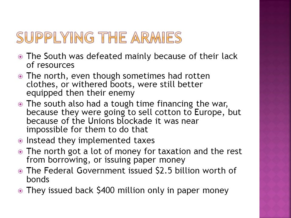 Supplying the Armies The South was defeated mainly because of their lack of resources.