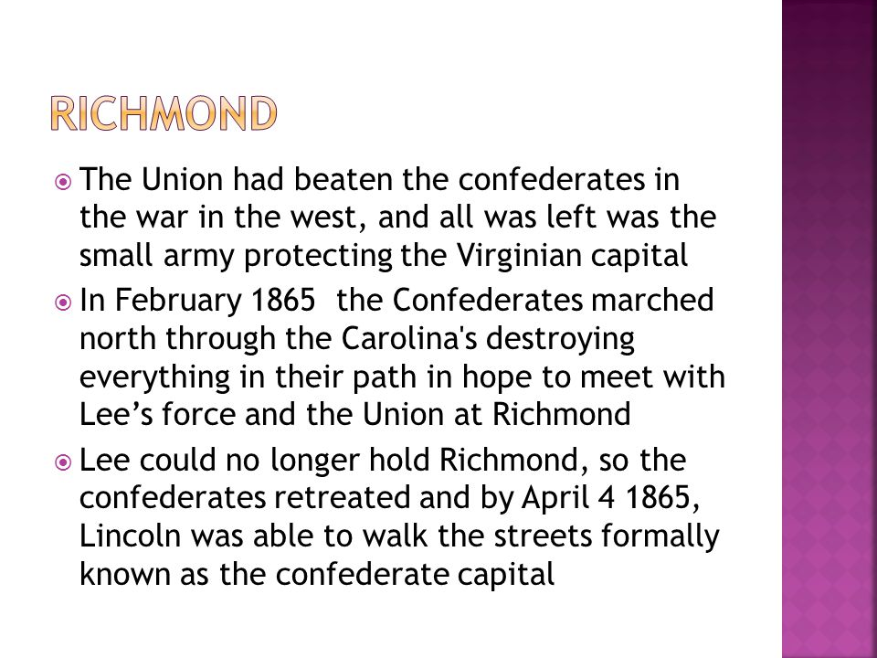 Richmond The Union had beaten the confederates in the war in the west, and all was left was the small army protecting the Virginian capital.