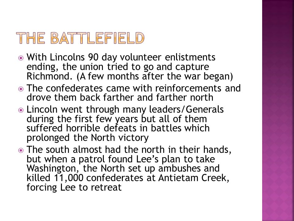 The Battlefield With Lincolns 90 day volunteer enlistments ending, the union tried to go and capture Richmond. (A few months after the war began)