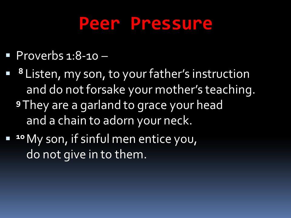 Peer Pressure Proverbs 1:8-10 –