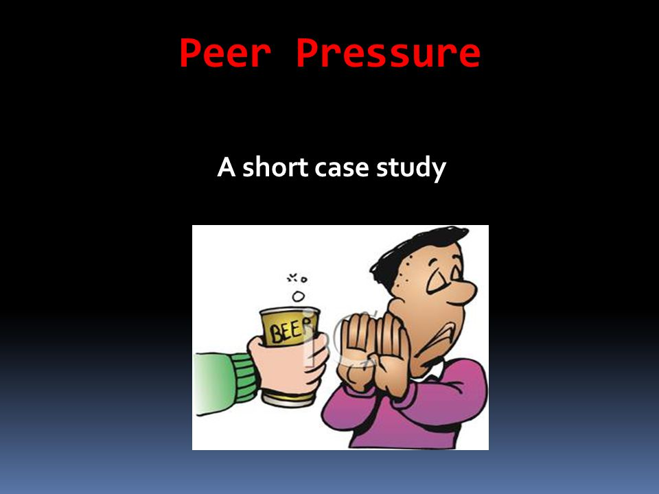 Peer Pressure A short case study
