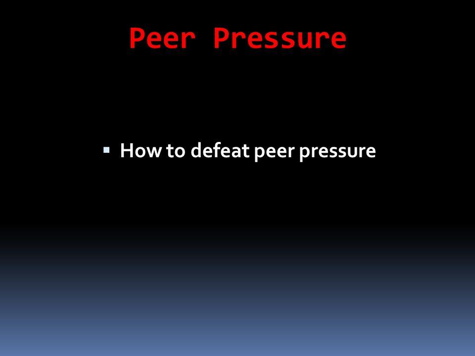 How to defeat peer pressure