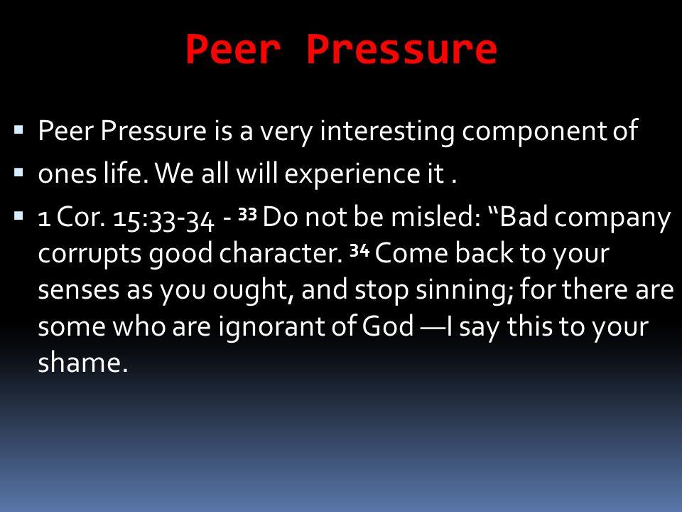 Peer Pressure Peer Pressure is a very interesting component of