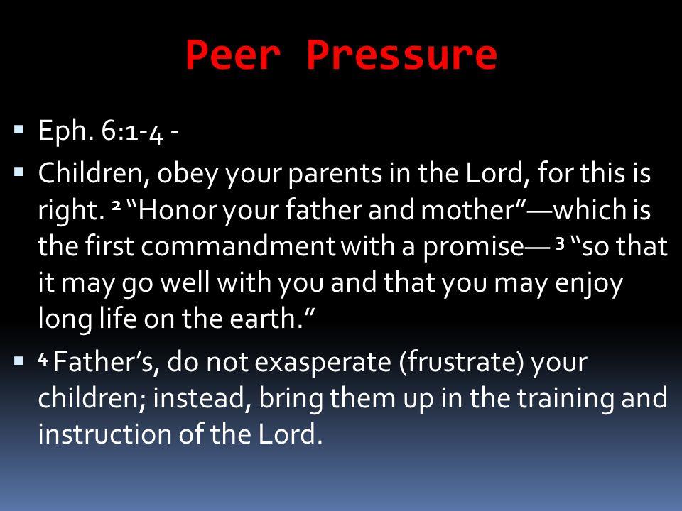 Peer Pressure Eph. 6:1-4 -